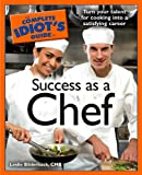 The Complete Idiot's Guide to Success as a Chef, Leslie Bilderback, 1592575625
