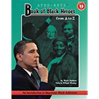 AFRO-BETS Book of Black Heroes From A to Z: An Introduction to Important Black Achievers: Volume 1