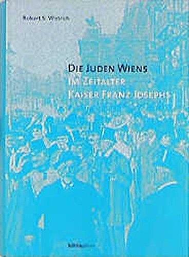 Die Juden Wiens im Zeitalter Kaiser Franz Josephs (Anton Gindely-Reihe zur Geschichte der Donaumonarchie und Mitteleuropas)