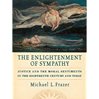 The Enlightenment of Sympathy: Justice and the Moral Sentiments in the Eighteenth Century and Today