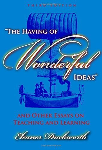 The Having of Wonderful Ideas: And Other Essays on Teaching and Learning by Eleanor Duckworth (2006-10-01) ebook