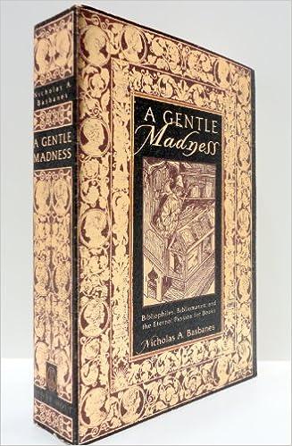 A Gentle Madness Bibliophiles Bibliomanes And The Eternal Passion For Books Basbanes Nicholas A 9780805048261 Amazon Com Books