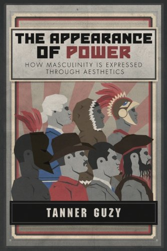 Book cover from The Appearance of Power: How Masculinity is Expressed Through Aesthetics by Tanner Guzy