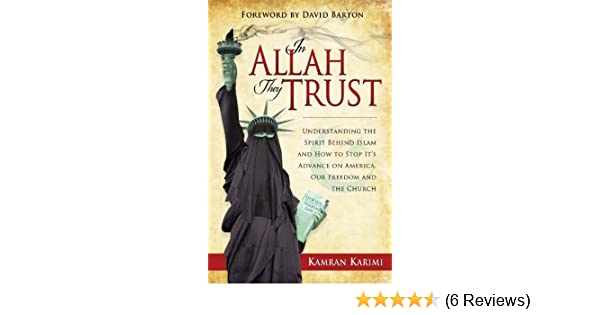 In Allah They Trust: Understanding the Spirit Behind Islam and How to Stop  its Advance on America, Our Freedom and the Church See more