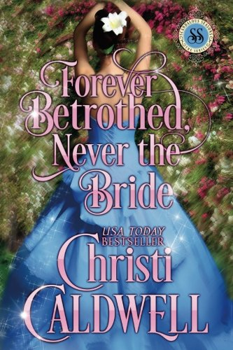 Forever Betrothed, Never the Bride: Scandalous Seasons Series (Volume 1)