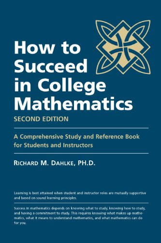 How to Succeed in College Mathematics, Second Edition (A Comprehensive Study and Reference Book for Students and Instruc