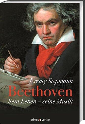 Beethoven: Sein Leben, seine Musik Gebundenes Buch – 1. November 2013 Jeremy Siepmann Veronika Roman 386312362X Deutschland