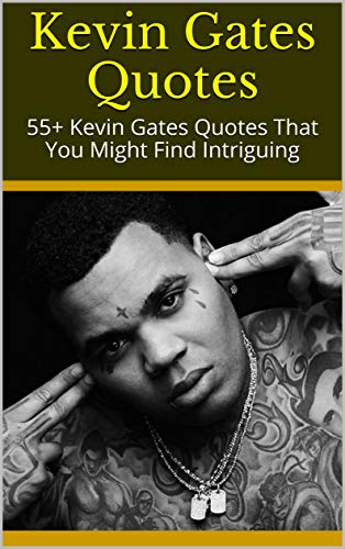Kevin Gates Quotes : 55+ Kevin Gates Quotes That You Might ...