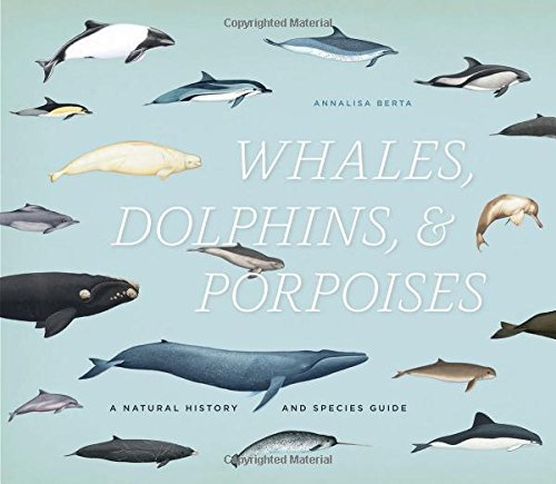 - Whales, Dolphins, and Porpoises: A Natural History and Species Guide