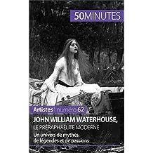 John William Waterhouse, le préraphaélite moderne: Un univers de mythes, de légendes et de passions (Artistes t. 62) (French Edition)