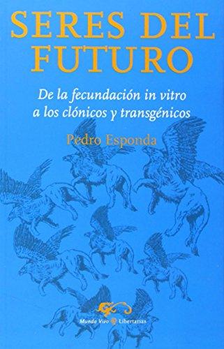 Descargar Libro Seres Del Futuro: De La Fecundación In Vitro A Los Clónicos Y Transgénicos Pedro Esponda