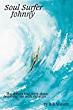 Soul Surfer Johnny: The Almost True Story About Becoming One with the Wave...