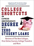 College Shortcuts: An Express Undergraduate Degree with Zero Student Loans: Reviews of The Best Colleges, Free...