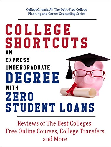 College Shortcuts: An Express Undergraduate Degree with Zero Student Loans: Reviews of The Best Colleges, Free Online Courses, College Transfers and More ... Planning and Career Counseling Series) (Best Student Award Certificate)