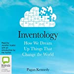 Inventology: How We Dream Up Things That Change the World | Pagan Kennedy