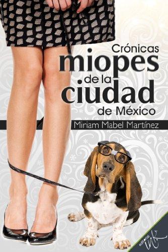 Descargar Libro Crónicas Miopes De La Ciudad De México Miriam Mabel Martínez