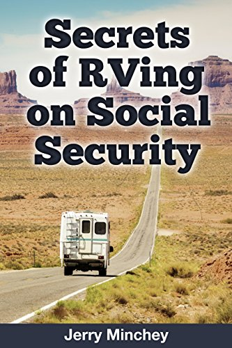 Secrets of RVing on Social Security: How to Enjoy the Motorhome and RV Lifestyle While Living on Your Social Security Income by [Minchey, Jerry]