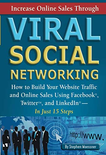 Increase Online Sales Through Viral Social Networking How to Build Your Web Site Traffic and Online Sales Using Facebook