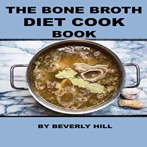 The Bone Broth Diet Cook Book by Beverly Hill