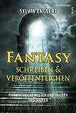 Fantasy schreiben und veröffentlichen - Phantastische Welten und Figuren erschaffen. Ein Handbuch für Fantasyautoren