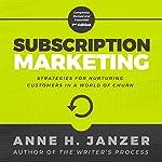 Subscription Marketing: Strategies for Nurturing Customers in a World of Churn   Anne Janzer