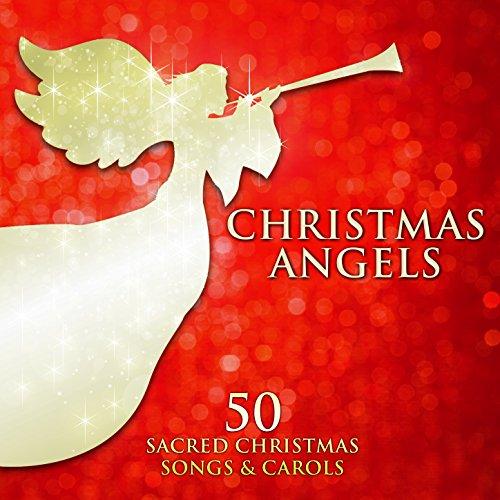 Christmas Angels: 50 Sacred Christmas Songs and Carols