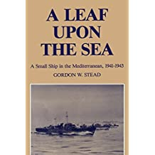 A Leaf upon the Sea: A Small Ship in the Mediterranean, 1941-1943