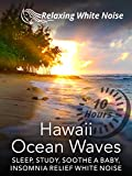 Hawaii Ocean Waves 10 Hours - Sleep, Study, Soothe a Baby, Insomnia Relief White Noise