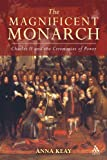 The Magnificent Monarch : Charles II and the Ceremonies of Power, Keay, Anna, 1847252257