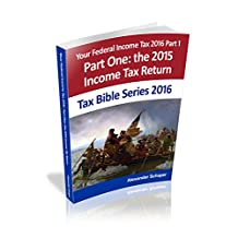 Your Federal Income Tax 2016: Part One:  Preparation of the 2015 Tax Return (Tax Bible Series)