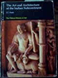 The Art and Architecture of the Indian Subcontinent, J. C. Harle, 0300053290