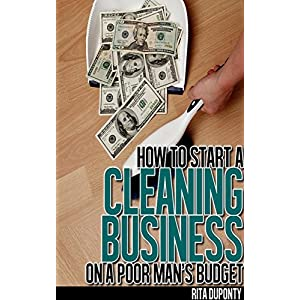 How to Start a Cleaning Business on a Poor Man's Budget