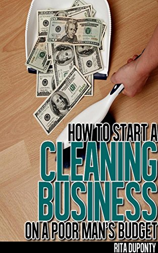 How to Start a Cleaning Business on a Poor Man's Budget by [Duponty, Rita]