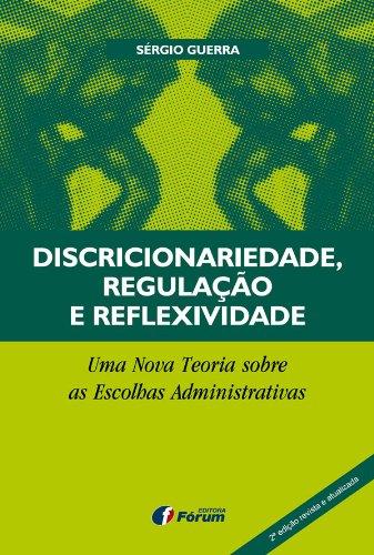 Discricionariedade, Regulação e Reflexividade  – Uma nova teoria sobre as escolhas administrativas