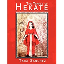 The Temple of Hekate: Exploring The Goddess Hekate Through Ritual, Meditation And Divination