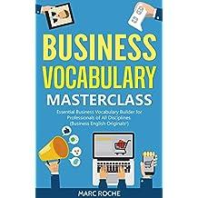 Business Vocabulary Masterclass © Essential Business Vocabulary Builder for Professionals of All Disciplines (Business English Originals © Book 2) (English Edition)
