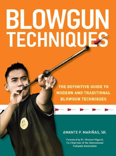Blowgun Techniques: The Definitive Guide to Modern and Traditional Blowgun Techniques by [Marinas,Amante P.]
