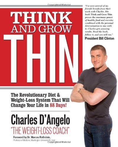 By Charles D'Angelo - Think and Grow Thin: The Revolutionary Diet and Weight-Loss System That Will Change Your Life in 90 Days! (1st Edition) (12/17/11) pdf