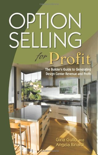 Option Selling for Profit: The Builder's Guide to Generating Design Center Revenue for Profit