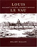 img - for Louis Le Vau: Mazarin's College, Colbert's Revenge. book / textbook / text book
