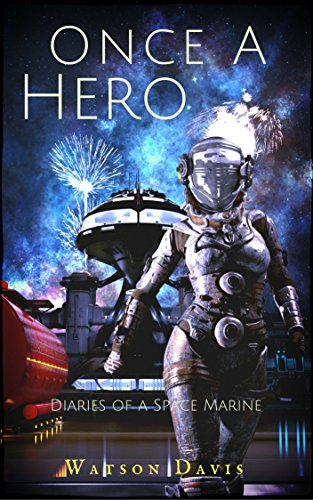 Once A Hero: Diaries of a Space Marine by [Davis, Watson]