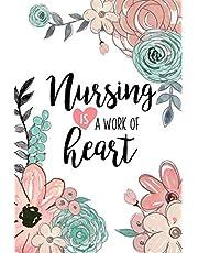 Nursing Is A Work Of Heart: A Beautiful Nurse Notebook   Floral Nurse Journal   Nurse Appreciation Gifts