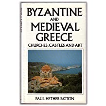 Byzantine and Medieval Greece: Churches, Castles and Art of the Mainland and the Peloponnese
