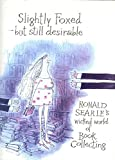 Slightly Foxed - Still Desirable: Ronald Searle's Wicked World of Book Collecting