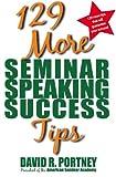 129 More Seminar Speaking Success Tips, David R. Portney, 0967851483