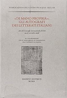 Book «Di mano propria». Gli autografi dei letterati italiani. Atti del convegno (Forlì, 24-27 novembre 2008)