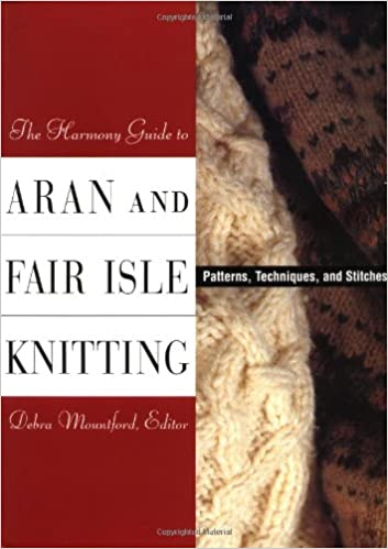The Harmony Guide to Aran and Fair Isle Knitting: Patterns ...