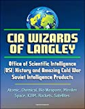 img - for CIA Wizards of Langley: Office of Scientific Intelligence (OSI) History and Amazing Cold War Soviet Intelligence Products - Atomic, Chemical, Bio Weapons, Missiles, Space, ICBM, Rockets, Satellites book / textbook / text book