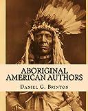 Aboriginal American Authors, Daniel Brinton, 1461143519