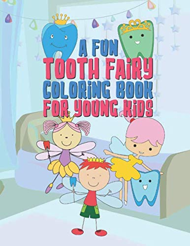 A Fun Tooth Fairy Coloring Book For Young Kids: 25 Fun Designs For Boys And Girls That Have Their Baby Teeth Coming Out - Perfect For Young Children Preschool Elementary Toddlers